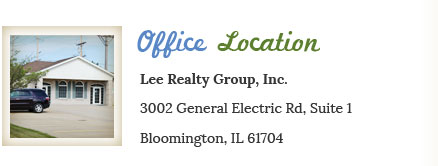 Office Location Lee Realty Group, Inc. 3002 General Electric Rd, Suite 1 Bloomington, IL 61704